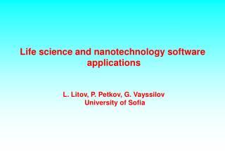 Life science and nanotechnology software  applications L. Litov, P. Petkov, G. Vayssilov
