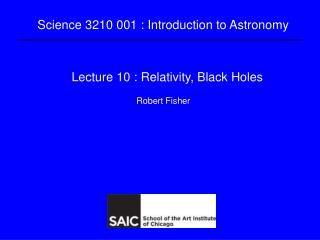 Lecture 10 : Relativity, Black Holes
