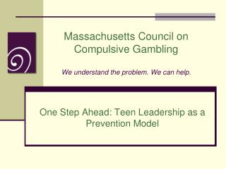 Massachusetts Council on Compulsive Gambling We understand the problem. We can help.