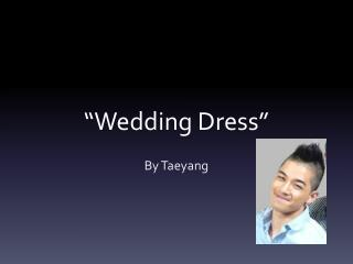 """Wedding Dress"""