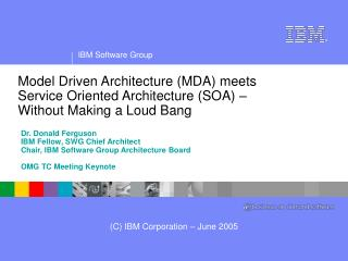 Dr. Donald Ferguson IBM Fellow, SWG Chief Architect Chair, IBM Software Group Architecture Board