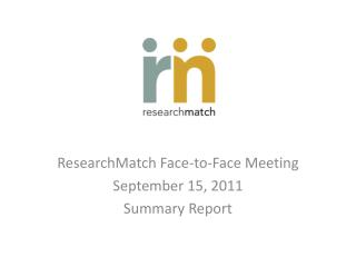 ResearchMatch Face-to-Face Meeting September 15, 2011 Summary Report