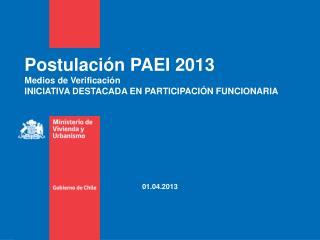 Postulación PAEI 2013 Medios de Verificación INICIATIVA DESTACADA EN PARTICIPACIÓN FUNCIONARIA