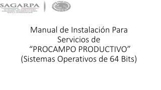 """Manual de Instalación Para  Servicios de   """"PROCAMPO PRODUCTIVO""""  (Sistemas Operativos de 64 Bits)"""