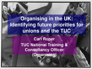 Organising in the UK: Identifying future priorities for unions and the TUC