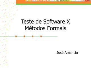 Teste de Software X        Métodos Formais
