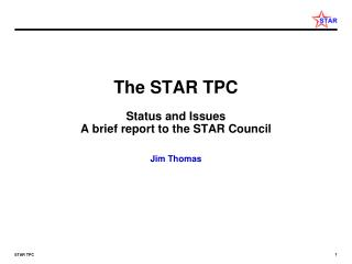 The STAR TPC Status and Issues A brief report to the STAR Council