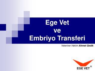 Ege Vet  ve Embriyo Transferi