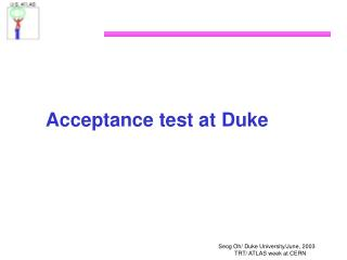 Acceptance test at Duke