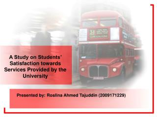 A Study on Students' Satisfaction towards Services Provided by the University