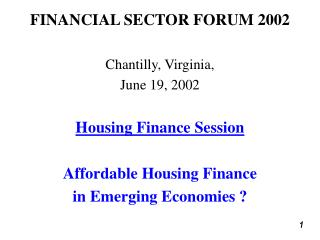 FINANCIAL SECTOR FORUM 2002 Chantilly, Virginia,  June 19, 2002 Housing Finance Session