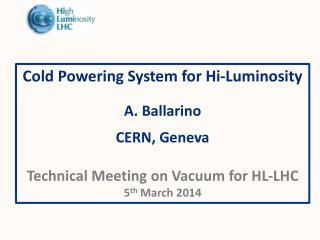Cold Powering System for Hi-Luminosity  A.  Ballarino CERN, Geneva