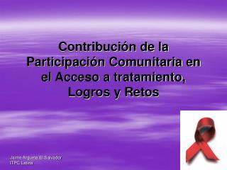Contribución de la Participación Comunitaria en el Acceso a tratamiento, Logros y Retos
