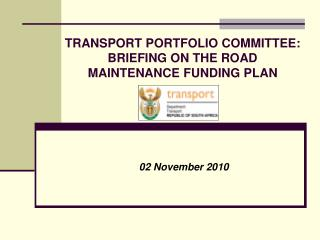 TRANSPORT PORTFOLIO COMMITTEE:  BRIEFING ON THE ROAD MAINTENANCE FUNDING PLAN