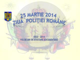 25 MARTIE  201 4 Z IUA   POLIŢIEI ROMÂNE