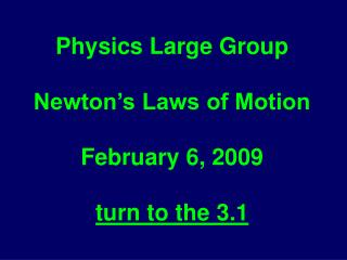 Physics Large Group Newton's Laws of Motion February 6, 2009 turn to the 3.1