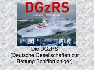 Die DGzRS  (Deutsche Gesellschaften zur Rettung Schiffbrüchiger)