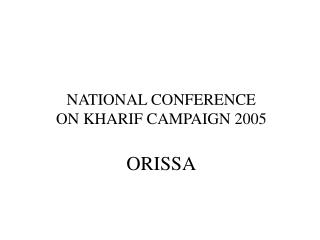 NATIONAL CONFERENCE ON KHARIF CAMPAIGN 2005  ORISSA
