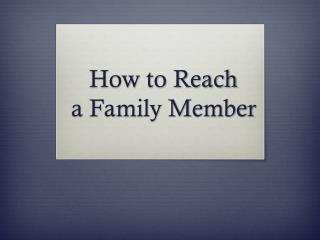 How to Reach       a Family Member