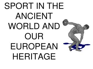 SPORT IN THE ANCIENT WORLD AND OUR EUROPEAN HERITAGE