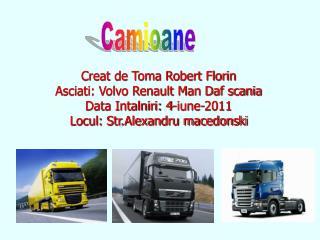 Creat de Toma Robert Florin  Asciati: Volvo Renault Man Daf scania Data Intalniri: 4-iune-2011