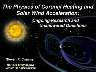 The Physics of Coronal Heating and Solar Wind Acceleration: