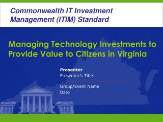 Managing Technology Investments to Provide Value to Citizens in Virginia