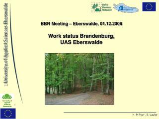 BBN Meeting – Eberswalde, 01.12.2006 Work status Brandenburg,  UAS Eberswalde