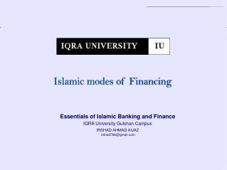 Essentials of Islamic Banking and Finance IQRA University Gulshan Campus IRSHAD AHMAD AIJAZ