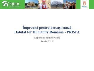 Împreună pentru aceeaşi cauză Habitat for Humanity România -  PRISPA