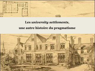 Les  university settlements ,  une autre  histoire du  pragmatisme
