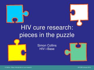 HIV cure research:  pieces in the puzzle Simon Collins HIV i-Base