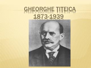 Gheorghe Ţiţeica                 1873-1939