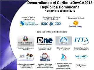 Desarrollando el Caribe  #DevCA2013 República Dominicana 7 de junio a de julio 2013