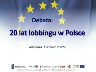 Debata:  20 lat lobbingu w Polsce Warszawa, 1 czerwca 2009 r.