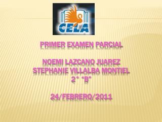"PRIMER EXAMEN PARCIAL  NOEMI LAZCANO JUAREZ STEPHANIE  VILLALBA  MONTIEL 2° ""B"" 24/FEBRERO/2011"