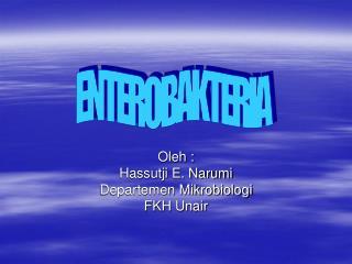 Oleh : Hassutji E. Narumi Departemen Mikrobiologi FKH Unair
