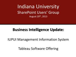 Indiana University SharePoint Users' Group August 20 th , 2013