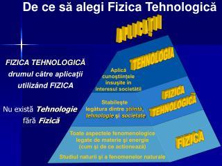 De ce s ă  alegi Fizica Tehnologic ă