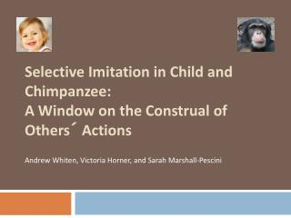 Selective Imitation in Child and Chimpanzee:  A Window on the Construal of Others´ Actions