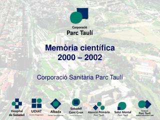 Memòria científica  2000 – 2002  Corporació Sanitària Parc Taulí