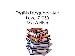 English Language Arts Level 7 #50 Ms. Walker