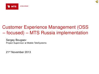 Customer Experience Management (OSS – focused)  – MTS  Russia implementation