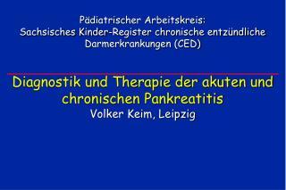 P diatrischer Arbeitskreis: Sachsisches Kinder-Register chronische entz ndliche Darmerkrankungen CED    Diagnostik und T