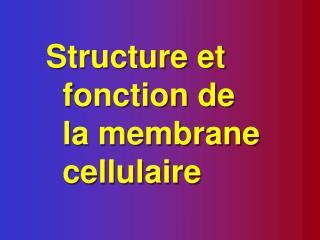 Structure et fonction de la membrane cellulaire