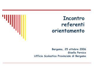 Bergamo, 25 ottobre 2006 Gisella Persico  Ufficio Scolastico Provinciale di Bergamo