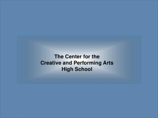 The Center for the Creative and Performing Arts High School