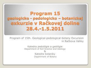 Program 15  geologicko  -  pedologicko  � botanickej exkurzie v Ra?kovej doline 28.4.-1.5.2011