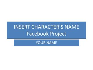 INSERT CHARACTER'S NAME Facebook Project