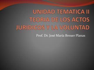 UNIDAD TEMATICA  I I TEORIA DE LOS ACTOS  JURIDICOS Y LA VOLUNTAD